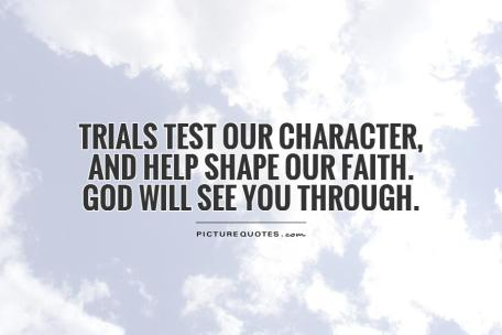 trials-test-our-character-and-help-shape-our-faith-god-will-see-you-through-quote-1